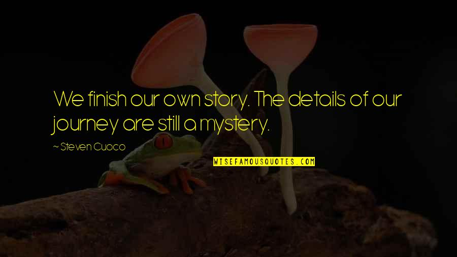 Best Books Of Inspirational Quotes By Steven Cuoco: We finish our own story. The details of
