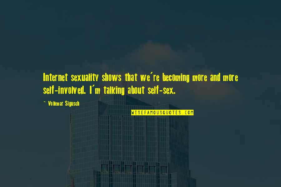Best Breaking Bad Saul Quotes By Volkmar Sigusch: Internet sexuality shows that we're becoming more and