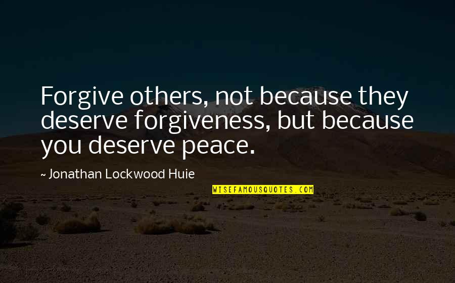 Best Bruce Arians Quotes By Jonathan Lockwood Huie: Forgive others, not because they deserve forgiveness, but