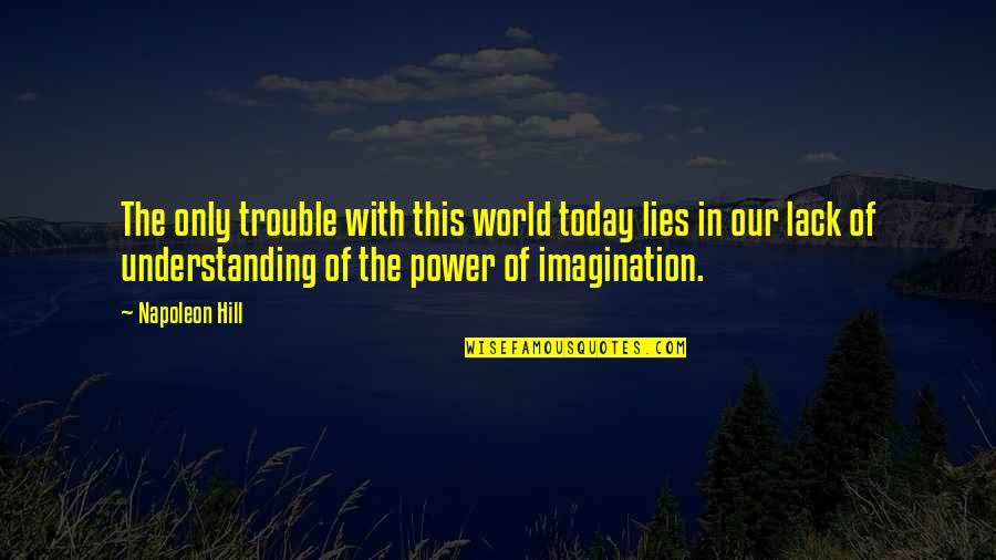 Best Bruce Arians Quotes By Napoleon Hill: The only trouble with this world today lies