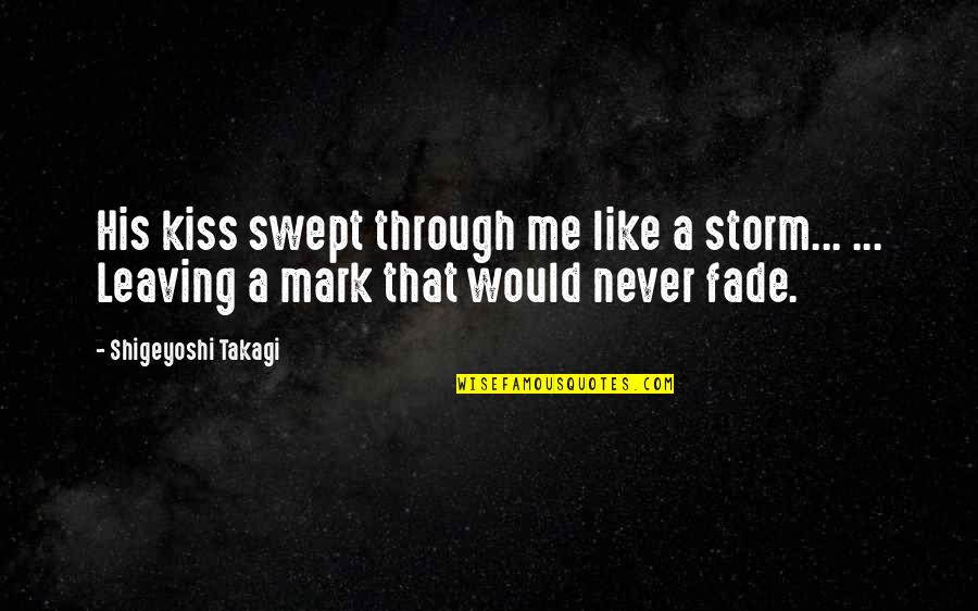 Best Bruce Arians Quotes By Shigeyoshi Takagi: His kiss swept through me like a storm...