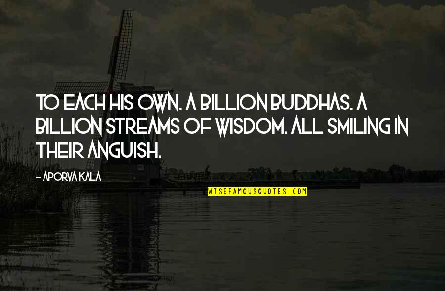 Best Buddha Wisdom Quotes By Aporva Kala: To each his own. A billion Buddhas. A