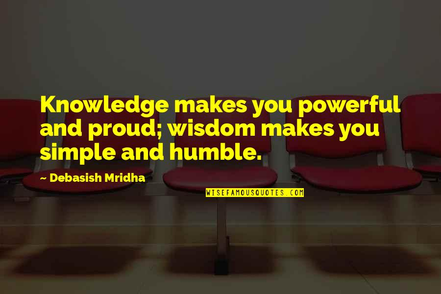 Best Buddha Wisdom Quotes By Debasish Mridha: Knowledge makes you powerful and proud; wisdom makes