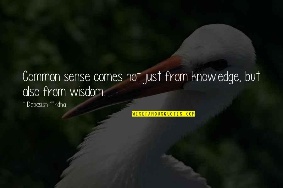 Best Buddha Wisdom Quotes By Debasish Mridha: Common sense comes not just from knowledge, but