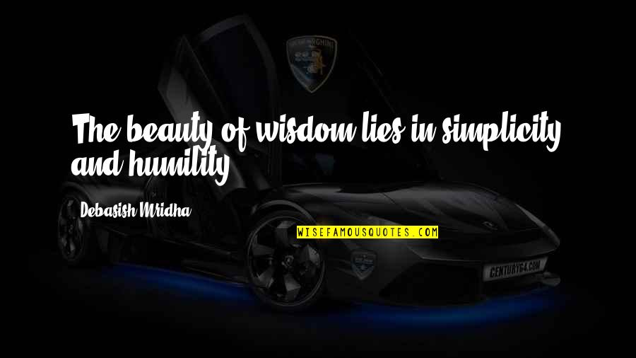 Best Buddha Wisdom Quotes By Debasish Mridha: The beauty of wisdom lies in simplicity and
