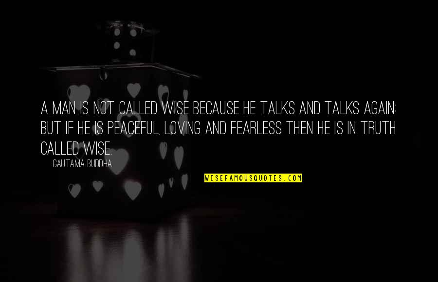 Best Buddha Wisdom Quotes By Gautama Buddha: A man is not called wise because he