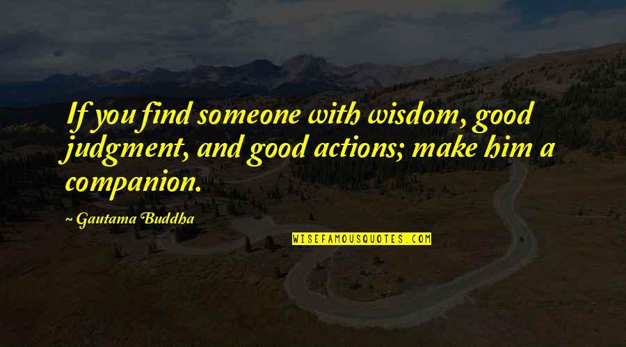 Best Buddha Wisdom Quotes By Gautama Buddha: If you find someone with wisdom, good judgment,