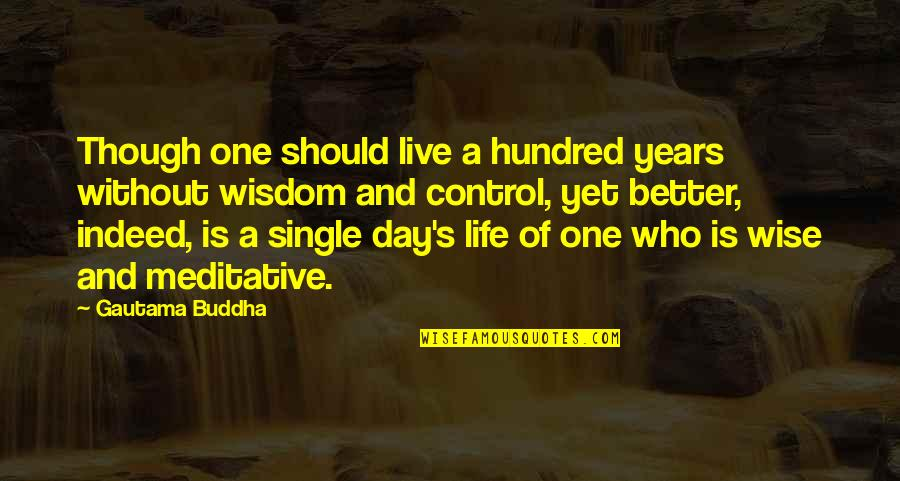 Best Buddha Wisdom Quotes By Gautama Buddha: Though one should live a hundred years without