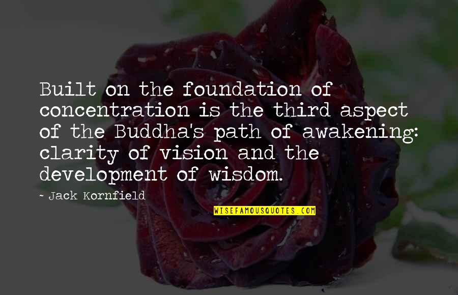 Best Buddha Wisdom Quotes By Jack Kornfield: Built on the foundation of concentration is the