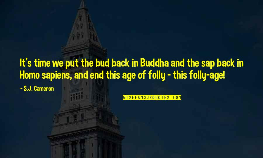 Best Buddha Wisdom Quotes By S.J. Cameron: It's time we put the bud back in