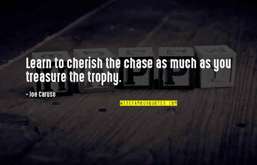 Best Buds Forever Quotes By Joe Caruso: Learn to cherish the chase as much as