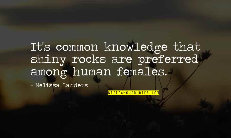 Best Buds Forever Quotes By Melissa Landers: It's common knowledge that shiny rocks are preferred
