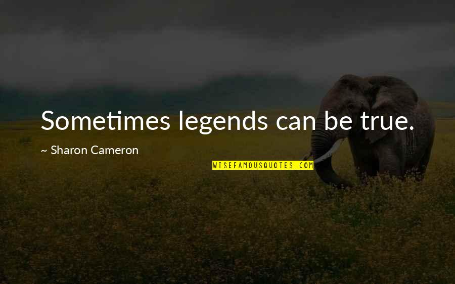 Best Buds Forever Quotes By Sharon Cameron: Sometimes legends can be true.