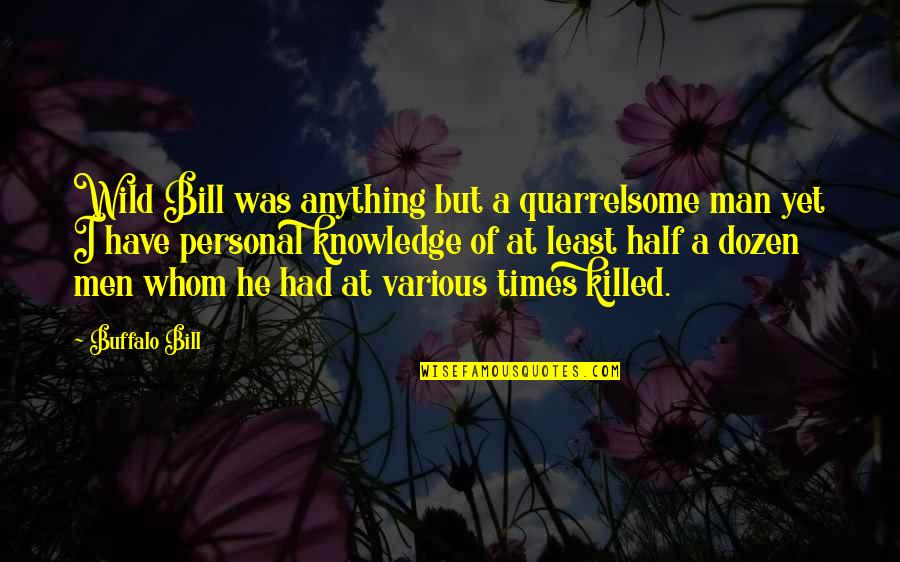 Best Buffalo Bill Quotes By Buffalo Bill: Wild Bill was anything but a quarrelsome man