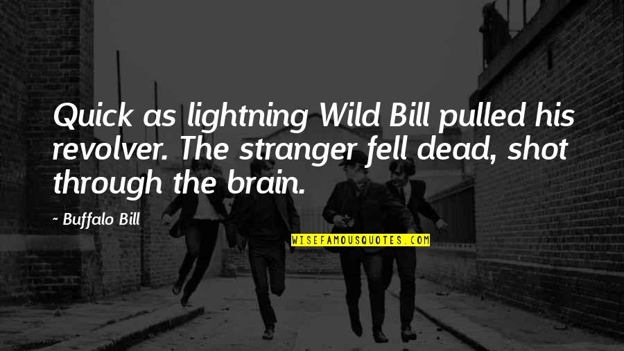Best Buffalo Bill Quotes By Buffalo Bill: Quick as lightning Wild Bill pulled his revolver.