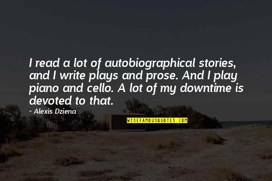 Best Cello Quotes By Alexis Dziena: I read a lot of autobiographical stories, and