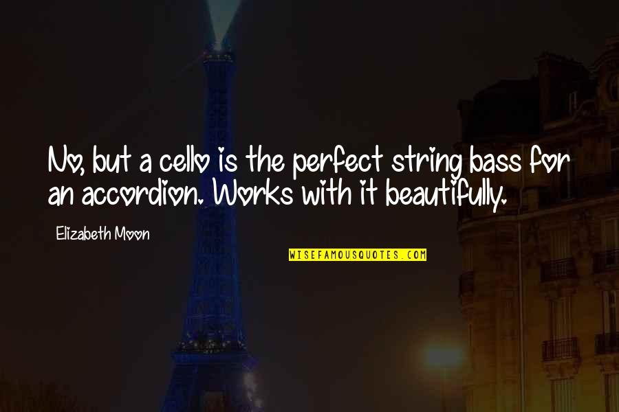 Best Cello Quotes By Elizabeth Moon: No, but a cello is the perfect string