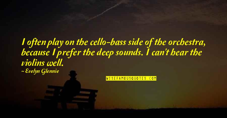Best Cello Quotes By Evelyn Glennie: I often play on the cello-bass side of