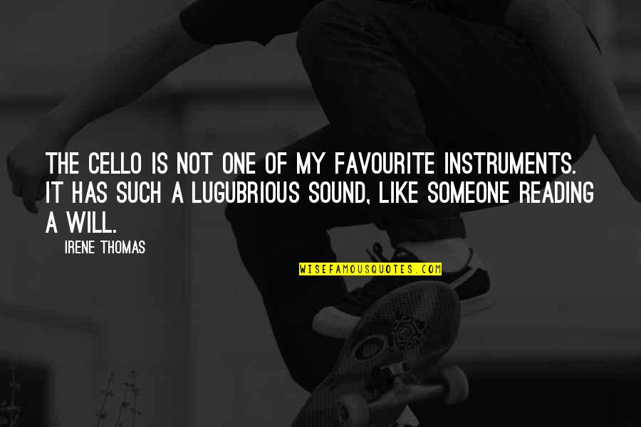 Best Cello Quotes By Irene Thomas: The cello is not one of my favourite
