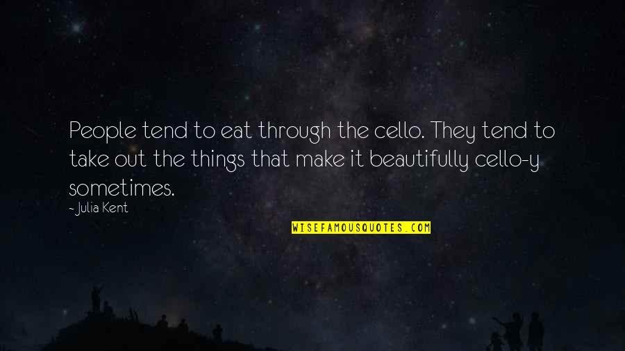 Best Cello Quotes By Julia Kent: People tend to eat through the cello. They