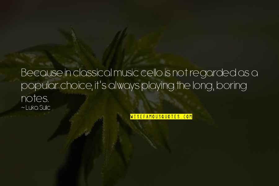 Best Cello Quotes By Luka Sulic: Because in classical music cello is not regarded