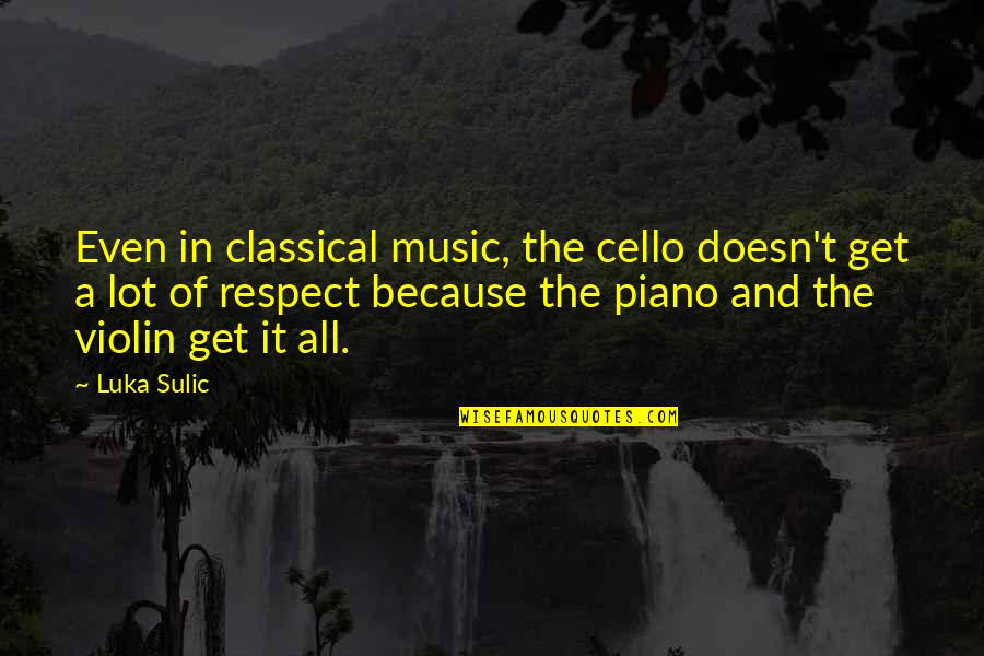 Best Cello Quotes By Luka Sulic: Even in classical music, the cello doesn't get