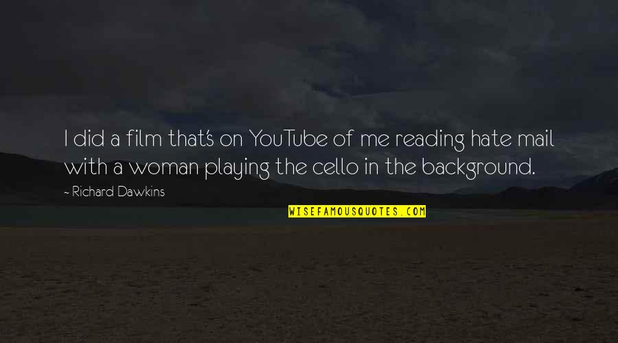 Best Cello Quotes By Richard Dawkins: I did a film that's on YouTube of