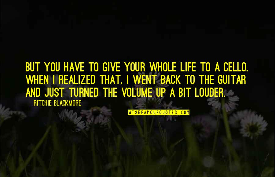 Best Cello Quotes By Ritchie Blackmore: But you have to give your whole life