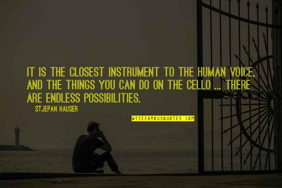 Best Cello Quotes By Stjepan Hauser: It is the closest instrument to the human