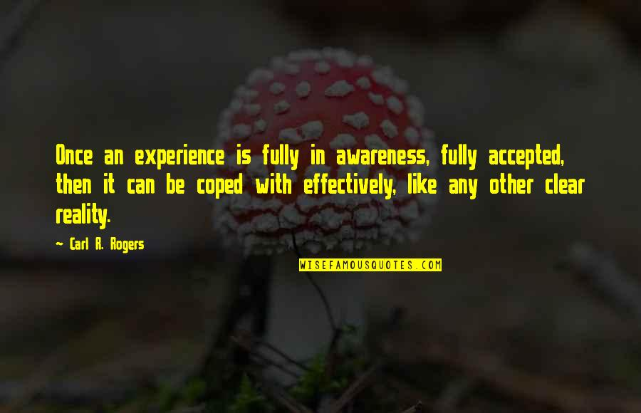 Best Chozen Quotes By Carl R. Rogers: Once an experience is fully in awareness, fully