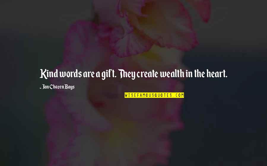 Best Chozen Quotes By Jan Chozen Bays: Kind words are a gift. They create wealth