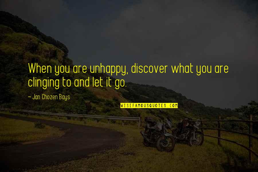 Best Chozen Quotes By Jan Chozen Bays: When you are unhappy, discover what you are