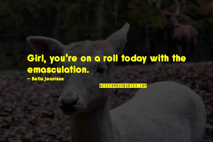 Best Christmas And Happy New Year Quotes By Bella Jeanisse: Girl, you're on a roll today with the