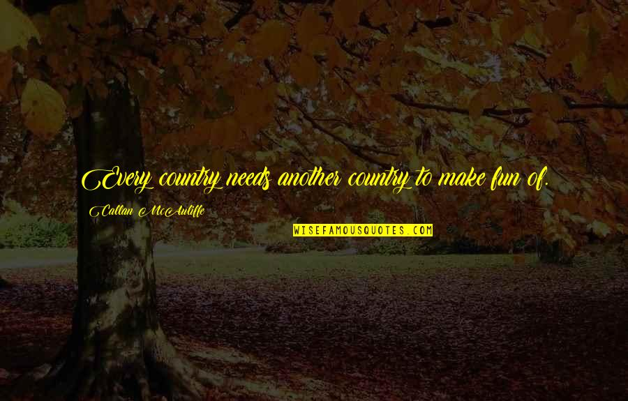Best Christmas And Happy New Year Quotes By Callan McAuliffe: Every country needs another country to make fun