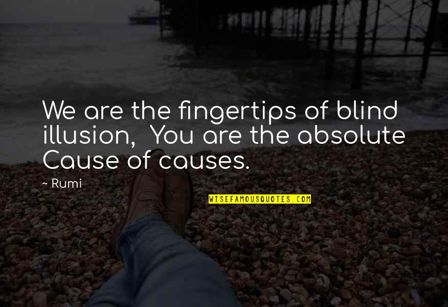 Best Christmas And Happy New Year Quotes By Rumi: We are the fingertips of blind illusion, You