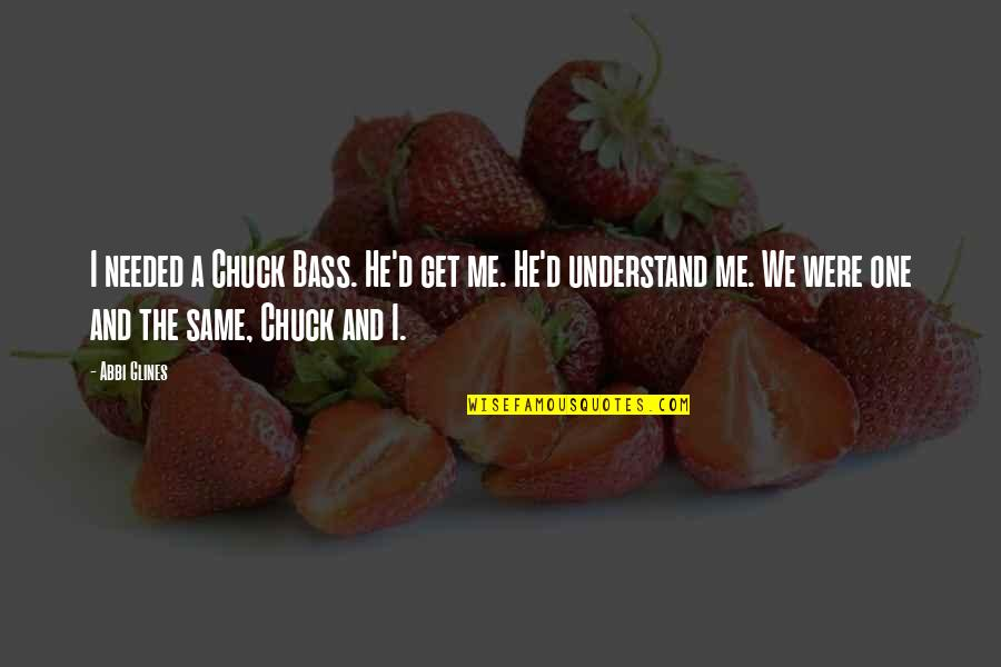 Best Chuck Bass Quotes By Abbi Glines: I needed a Chuck Bass. He'd get me.