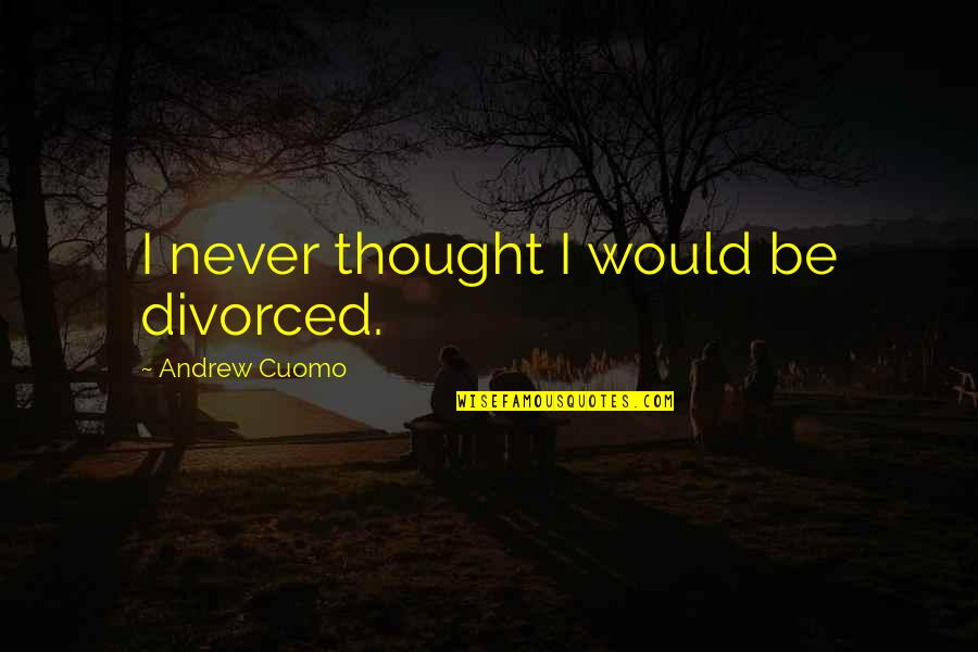 Best Chuck Bass Quotes By Andrew Cuomo: I never thought I would be divorced.
