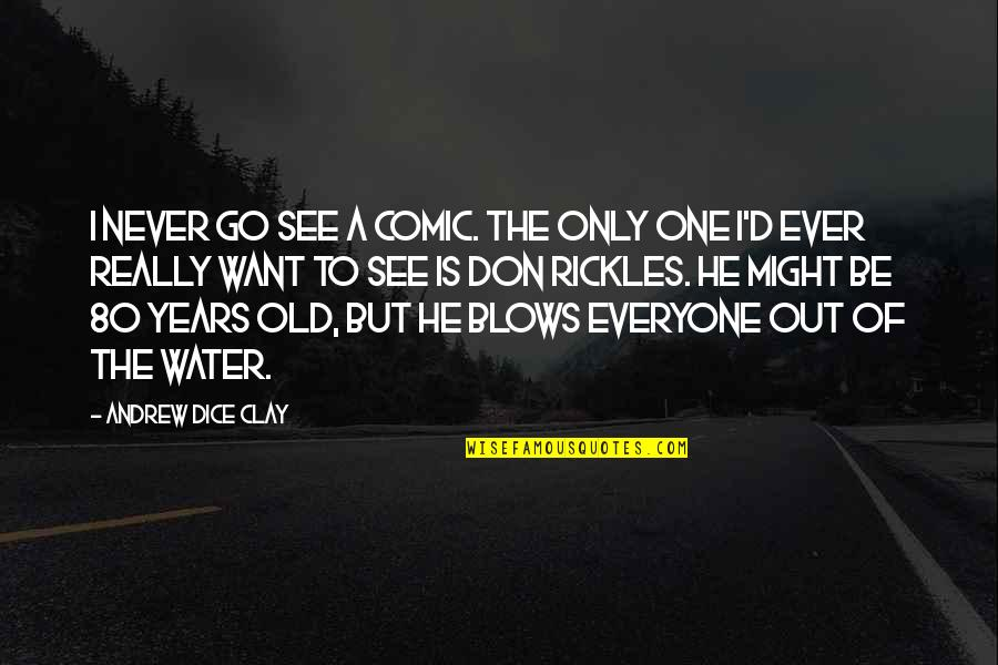 Best Chuck Bass Quotes By Andrew Dice Clay: I never go see a comic. The only