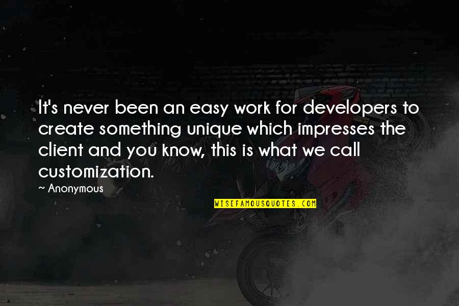 Best Client Quotes By Anonymous: It's never been an easy work for developers