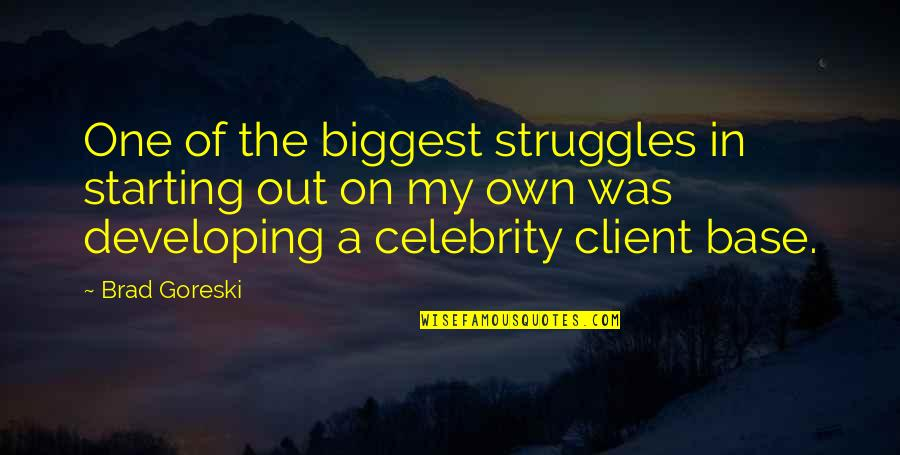 Best Client Quotes By Brad Goreski: One of the biggest struggles in starting out