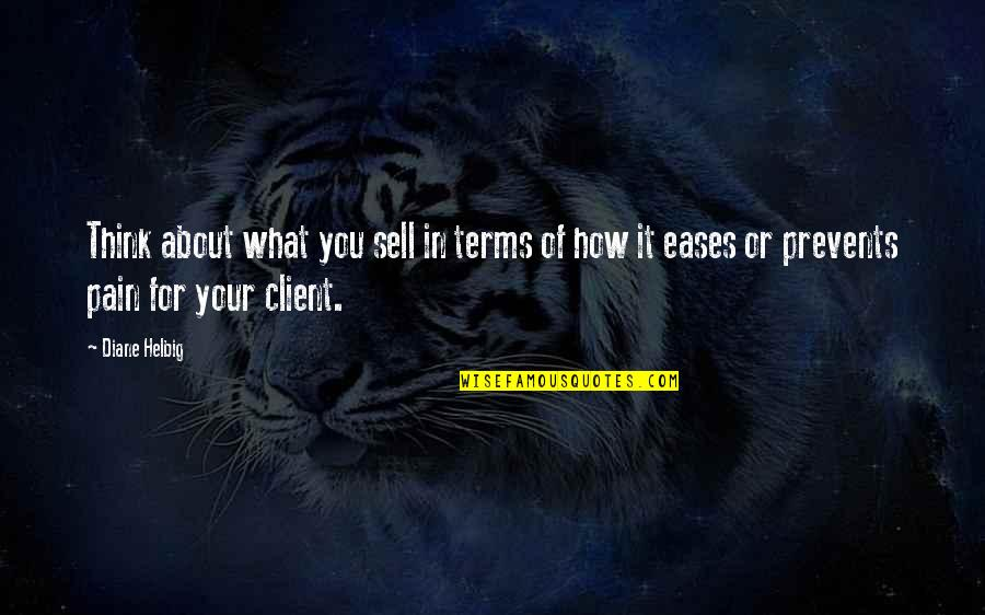 Best Client Quotes By Diane Helbig: Think about what you sell in terms of