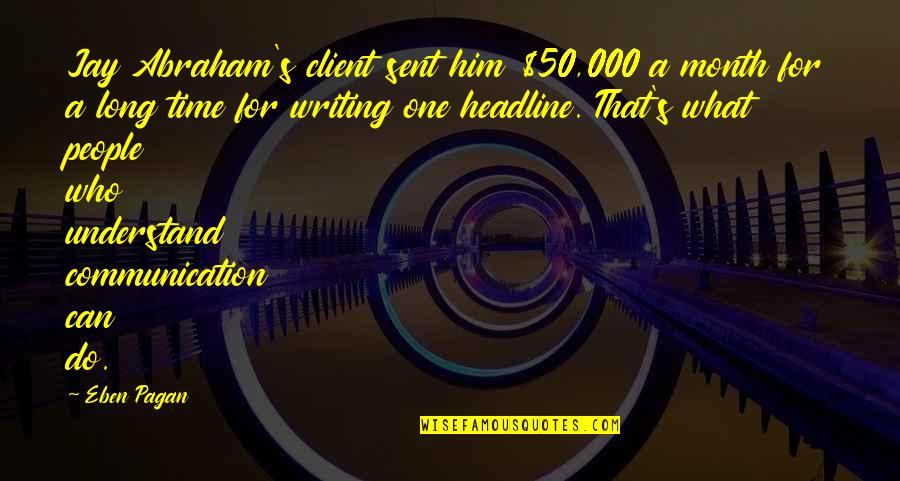 Best Client Quotes By Eben Pagan: Jay Abraham's client sent him $50,000 a month
