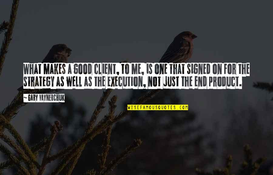 Best Client Quotes By Gary Vaynerchuk: What makes a good client, to me, is