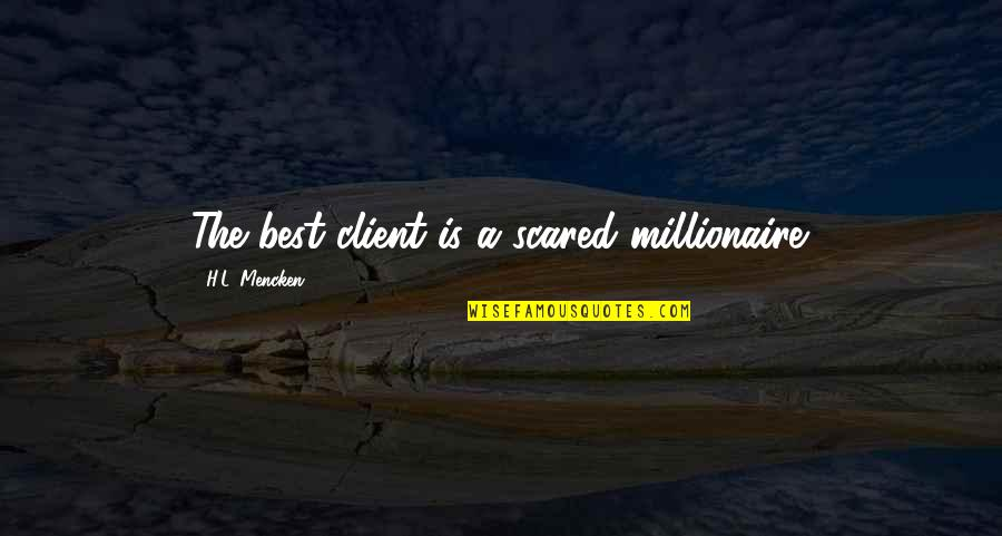 Best Client Quotes By H.L. Mencken: The best client is a scared millionaire.