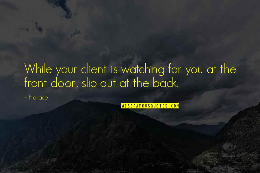 Best Client Quotes By Horace: While your client is watching for you at