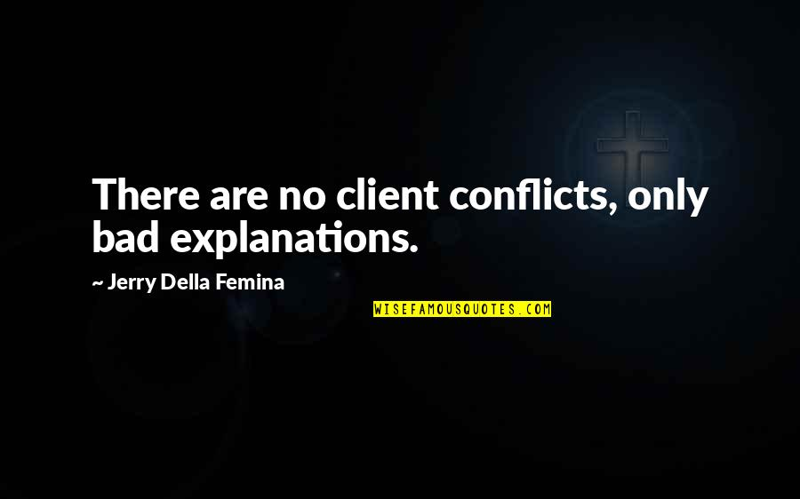 Best Client Quotes By Jerry Della Femina: There are no client conflicts, only bad explanations.
