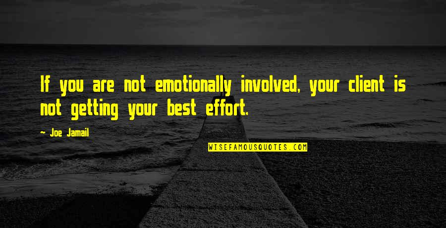 Best Client Quotes By Joe Jamail: If you are not emotionally involved, your client