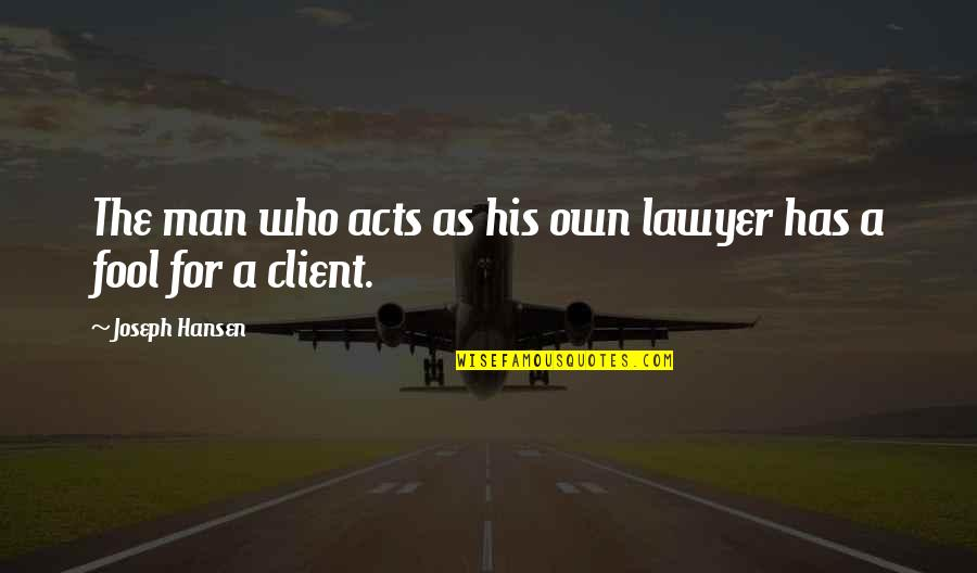 Best Client Quotes By Joseph Hansen: The man who acts as his own lawyer