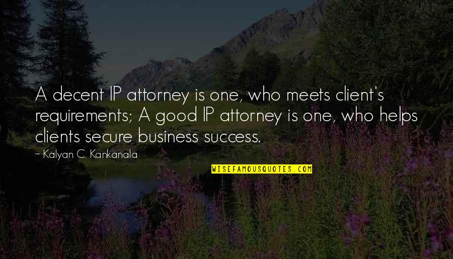 Best Client Quotes By Kalyan C. Kankanala: A decent IP attorney is one, who meets