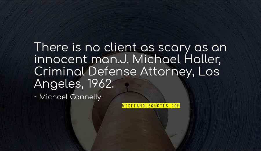 Best Client Quotes By Michael Connelly: There is no client as scary as an